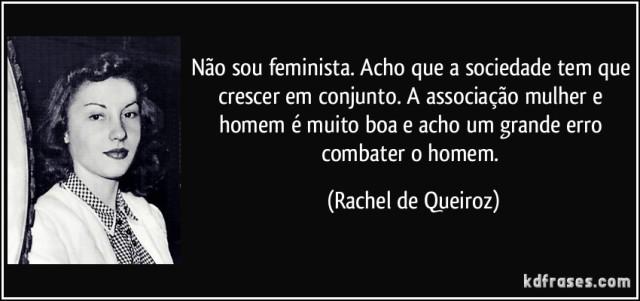 frase-nao-sou-feminista-acho-que-a-sociedade-tem-que-crescer-em-conjunto-a-associacao-mulher-e-homem-rachel-de-queiroz-133723